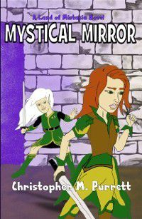Mystical Mirror: a Land of Mistasia Novel, Christopher Purrett