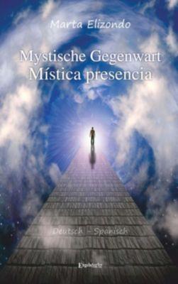 Mystische Gegenwart - Mística Presencia - Marta Elizondo pdf epub
