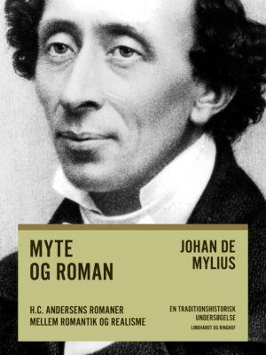 Myte og roman: H.C. Andersens romaner mellem romantik og realisme, Johan de Mylius