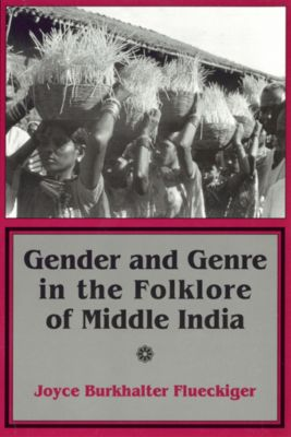 Myth and Poetics: Gender and Genre in the Folklore of Middle India, Joyce Burkhalter Flueckiger