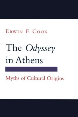 Myth and Poetics: The Odyssey in Athens, Erwin F. Cook