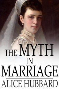 Myth in Marriage, Alice Hubbard