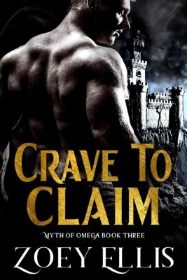 Myth of Omega: Crave To Claim (Myth of Omega, #3), Zoey Ellis