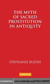 Myth of Sacred Prostitution in Antiquity, Stephanie Lynn Budin