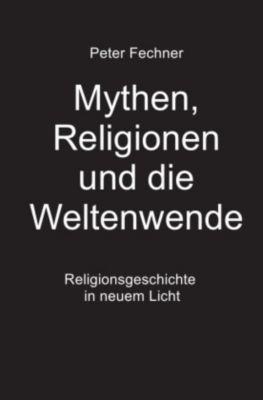 Mythen, Religionen und die Weltenwende - Peter Fechner |