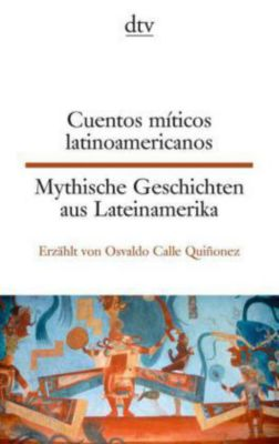 Mythische Geschichten aus Lateinamerika - Cuentos míticos latinoamericanos - Osvaldo Calle Quiñonez pdf epub