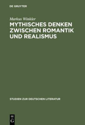 Mythisches Denken zwischen Romantik und Realismus, Markus Winkler