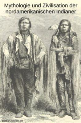 Mythologie und Zivilisation der nordamerikanischen Indianer, Karl Knortz