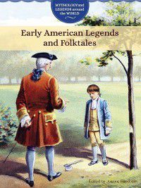 Mythology and Legends around the World: Early American Legends and Folktales