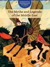 Mythology and Legends around the World: The Myths and Legends of the Middle East