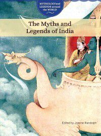 Mythology and Legends around the World: The Myths and Legends of India