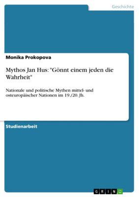 Mythos Jan Hus: Gönnt einem jeden die Wahrheit, Monika Prokopova