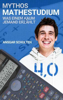 Mythos Mathestudium - Ansgar Scholten pdf epub