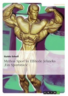 Mythos Sport in Elfriede Jelineks 'Ein Sportstück', Guido Scholl