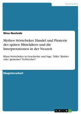 Mythos Störtebeker. Handel und Piraterie des späten Mittelalters und die Interpretationen in der Neuzeit, Nina Nustede