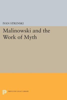 Mythos: The Princeton/Bollingen Series in World Mythology: Malinowski and the Work of Myth