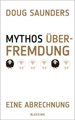 Mythos Überfremdung, Doug Saunders