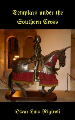 Myths, legends and Crime: Templars under the Southern Cross (Myths, legends and Crime, #2), Oscar Luis Rigiroli