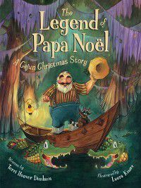 Myths, Legends, Fairy and Folktales: The Legend of Papa Noel, Terri Hoover Dunham