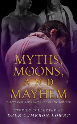 Myths, Moons, and Mayhem, Elizabeth Coldwell, Clare London, Rhidian Brenig Jones, Rob Rosen, Greg Kosebjorn, Dale Cameron Lowry, Morgan Elektra, Carl Redlum, Rebecca Buchanan