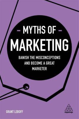 Myths of Marketing, Grant Leboff