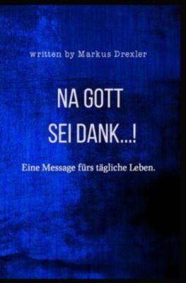 Na Gott sei Dank... - Markus Drexler |