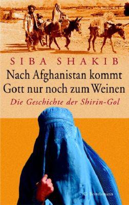 Nach Afghanistan kommt Gott nur noch zum Weinen, Siba Shakib