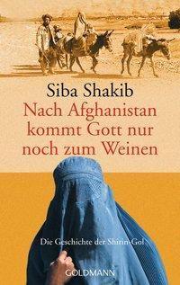 Nach Afghanistan kommt Gott nur noch zum Weinen - Siba Shakib |