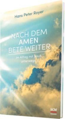 Nach dem Amen bete weiter - Hans P. Royer |