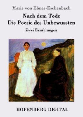 Nach dem Tode / Die Poesie des Unbewussten, Marie von Ebner-Eschenbach