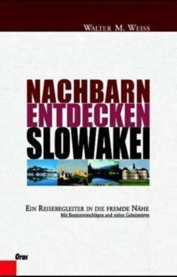 Nachbarn entdeckenSlowakei, Walter M. Weiss