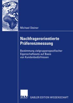 Nachfragerorientierte Präferenzmessung durch Nutzung zielgruppenspezifischer Eigenschaftssets, Michael Steiner