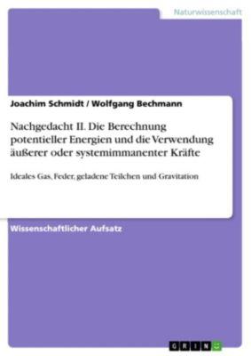 Nachgedacht II. Die Berechnung potentieller Energien und die Verwendung äusserer oder systemimmanenter Kräfte, Joachim Schmidt, Wolfgang Bechmann