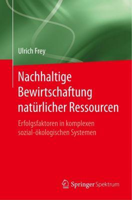 Nachhaltige Bewirtschaftung natürlicher Ressourcen, Ulrich Frey