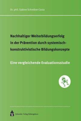 Nachhaltiger Weiterbildungserfolg in der Prävention durch systemisch-konstruktivistische Bildungskonzepte - Sabine Schreiber-Costa pdf epub