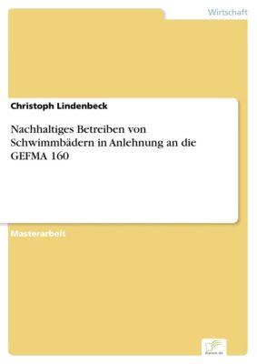 Nachhaltiges Betreiben von Schwimmbädern in Anlehnung an die GEFMA 160, Christoph Lindenbeck