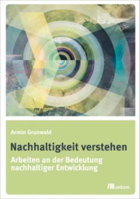 Nachhaltigkeit verstehen, Armin Grunwald