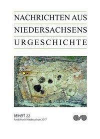 Nachrichten aus Niedersachsens Urgeschichte, Beihefte: .22 Fundchronik 2017
