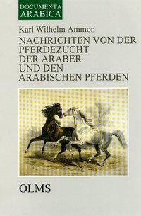 Nachrichten von der Pferdezucht der Araber und den arabischen Pferden, Karl W. Ammon