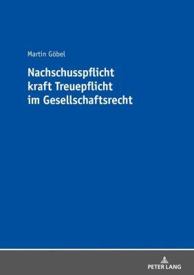 Nachschusspflicht kraft Treuepflicht im Gesellschaftsrecht, Martin Göbel