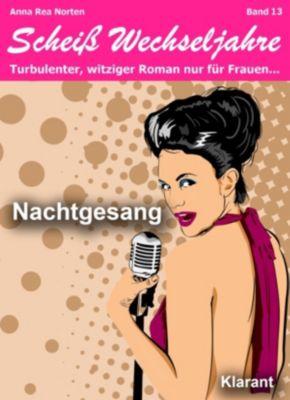 Nachtgesang! Scheiß Wechseljahre, Band 13. Turbulenter, witziger Liebesroman nur für Frauen..., Andrea Klier, Anna Rea Norten