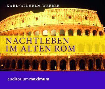 Nachtleben im alten Rom, 1 Audio-CD, Karl-Wilhelm Weeber