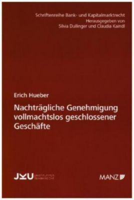 Nachträgliche Genehmigung vollmachtslos geschlossener Geschäfte, Erich Hueber