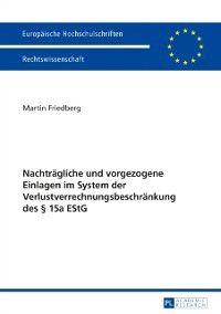 Nachtraegliche und vorgezogene Einlagen im System der Verlustverrechnungsbeschraenkung des  15a EStG, Martin Friedberg