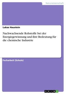 Nachwachsende Rohstoffe bei der Energiegewinnung und ihre Bedeutung für die chemische Industrie, Lukas Haustein