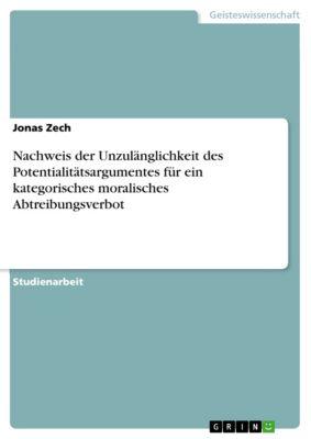 Nachweis der Unzulänglichkeit des Potentialitätsargumentes für ein kategorisches moralisches Abtreibungsverbot, Jonas Zech