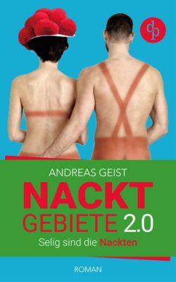 Nacktgebiete: Nacktgebiete: Selig sind die Nackten (Humorvoller Roman, Humor), Andreas Geist