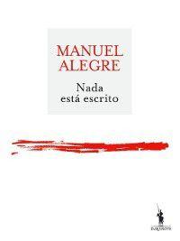 Nada Está Escrito, Manuel Alegre