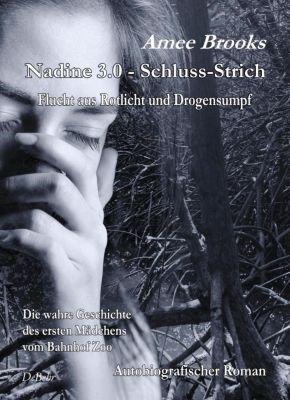 Nadine - 3.0 Schluss-Strich - Flucht aus Rotlich und Drogensumpf - Die wahre Geschichte des ersten Mädchens vom Bahnhof Zoo - Autobiografischer Roman, Amee Brooks