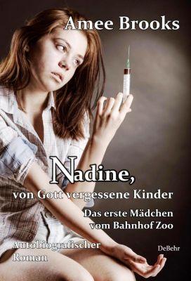Nadine, von Gott vergessene Kinder - Das erste Mädchen vom Bahnhof Zoo - Autobiografischer Roman, Amee Brooks